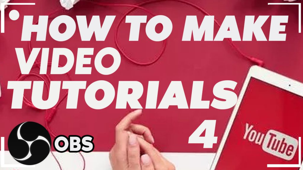 How To Make Video Tutorials for YouTube – OBS Screen Recorder 2019